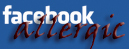 Allergic to Facebook, I hate Facebook